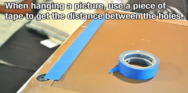 When hanging a picture, use a piece of tape to get the distance between the holes.